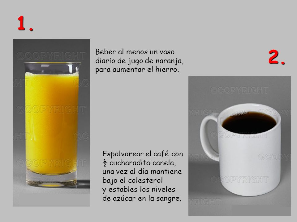 1. Beber al menos un vaso diario de jugo de naranja, para aumentar el hierro. 2. Espolvorear el café con.
