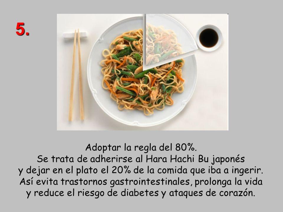 5.Adoptar la regla del 80%. Se trata de adherirse al Hara Hachi Bu japonés y dejar en el plato el 20% de la comida que iba a ingerir.