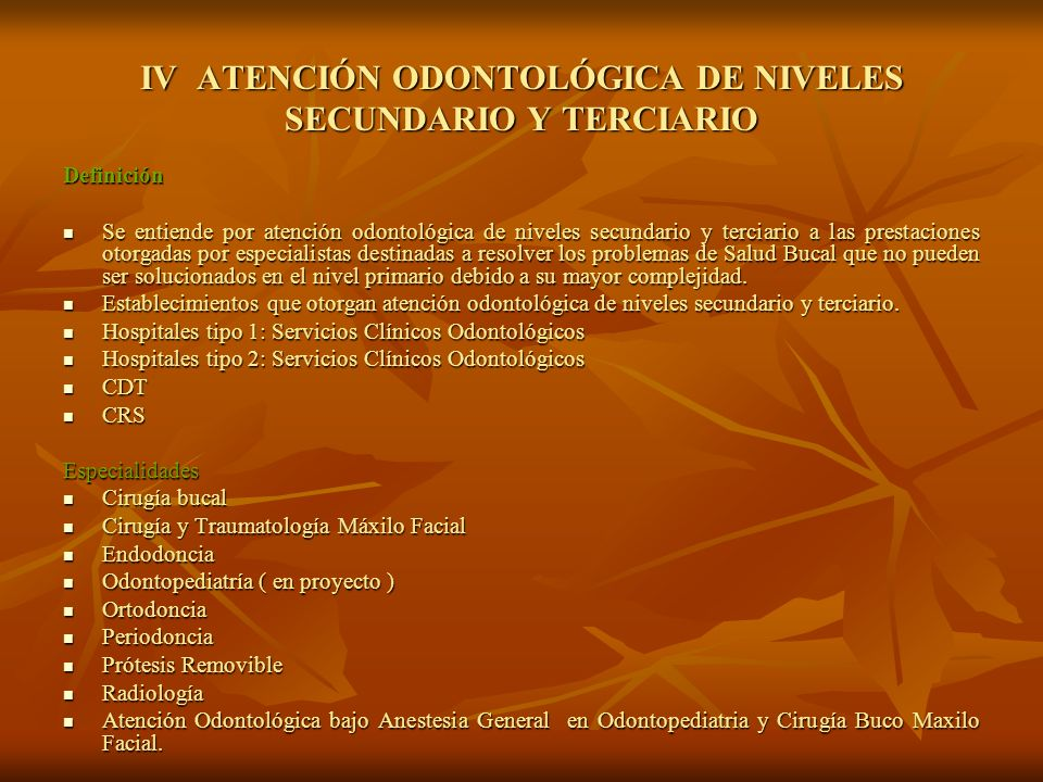 IV ATENCIÓN ODONTOLÓGICA DE NIVELES SECUNDARIO Y TERCIARIO