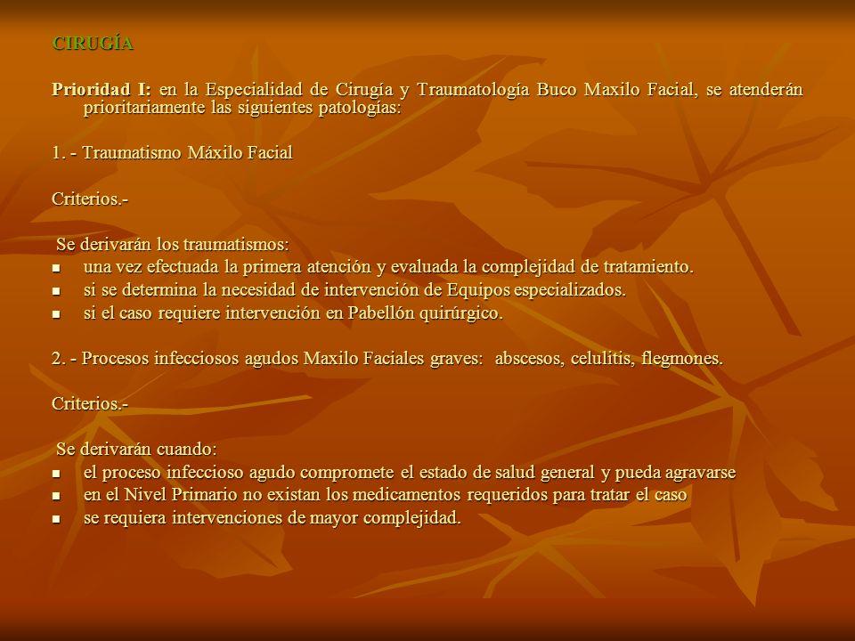 CIRUGÍA Prioridad I: en la Especialidad de Cirugía y Traumatología Buco Maxilo Facial, se atenderán prioritariamente las siguientes patologías:
