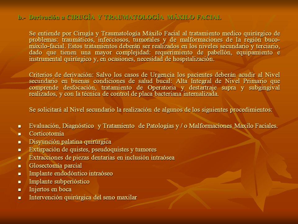 b.- Derivación a CIRUGÍA Y TRAUMATOLOGÍA MÁXILO FACIAL