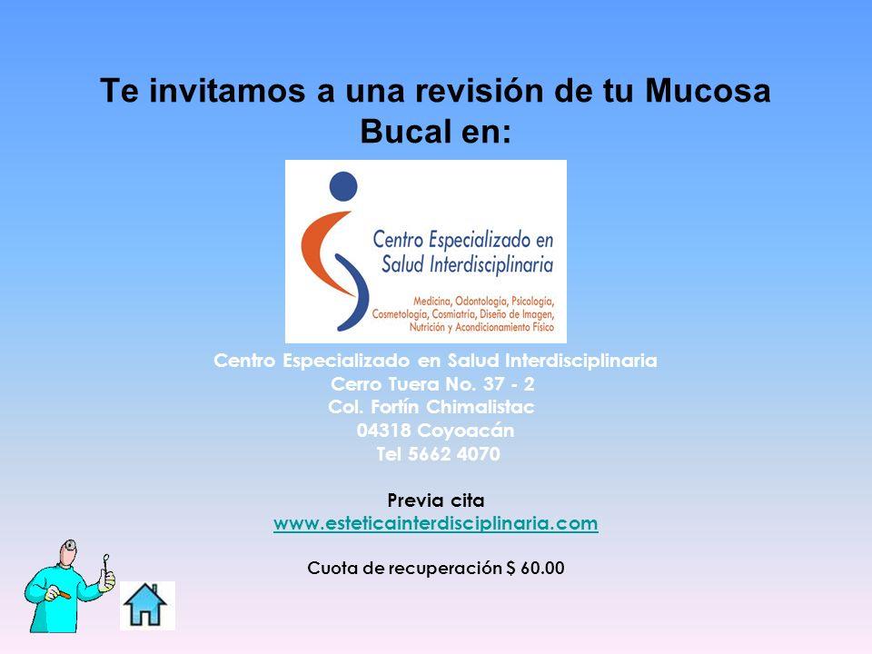 Te invitamos a una revisión de tu Mucosa Bucal en: