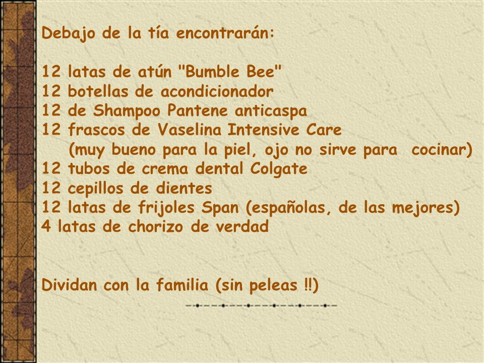 Debajo de la tía encontrarán: 12 latas de atún Bumble Bee 12 botellas de acondicionador 12 de Shampoo Pantene anticaspa 12 frascos de Vaselina Intensive Care