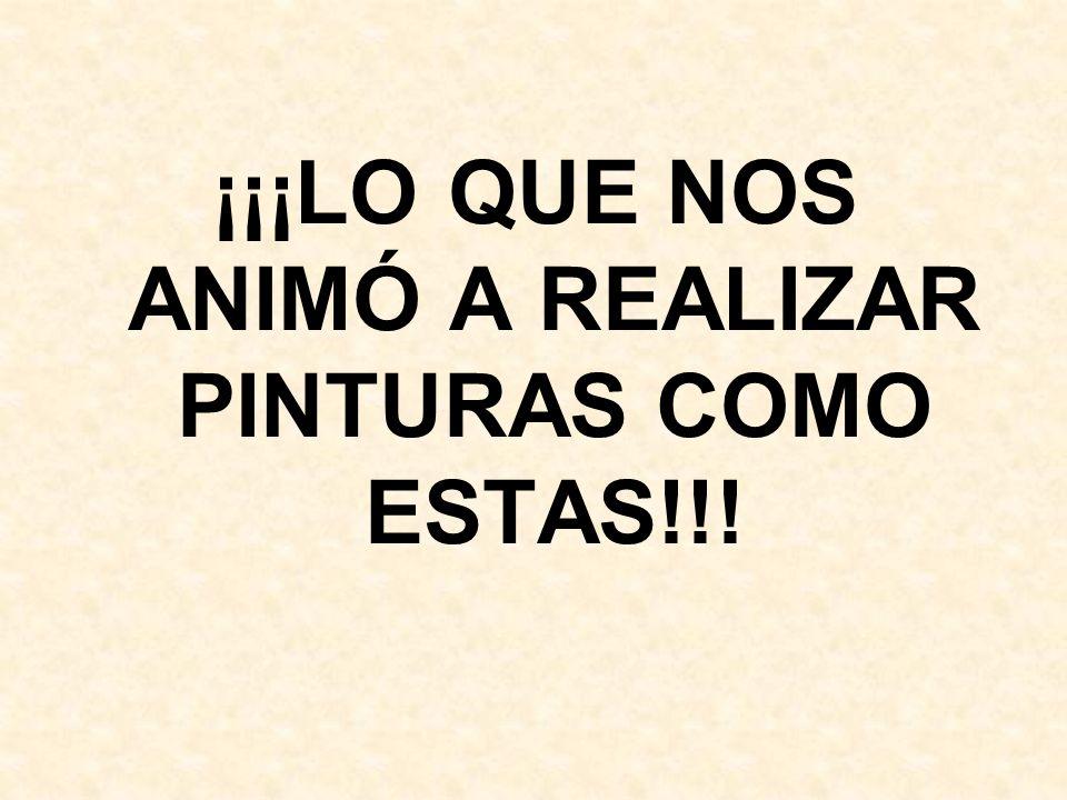 ¡¡¡LO QUE NOS ANIMÓ A REALIZAR PINTURAS COMO ESTAS!!!