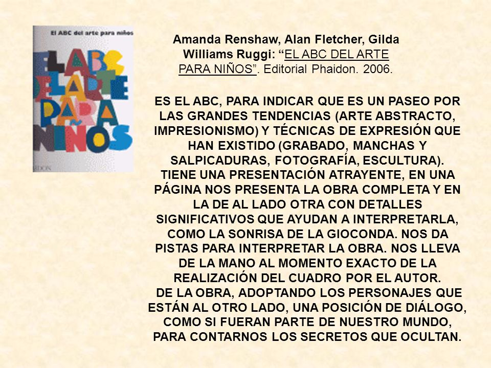 Amanda Renshaw, Alan Fletcher, Gilda Williams Ruggi: EL ABC DEL ARTE PARA NIÑOS . Editorial Phaidon. 2006.