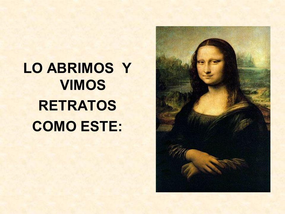 LO ABRIMOS Y VIMOS RETRATOS COMO ESTE: