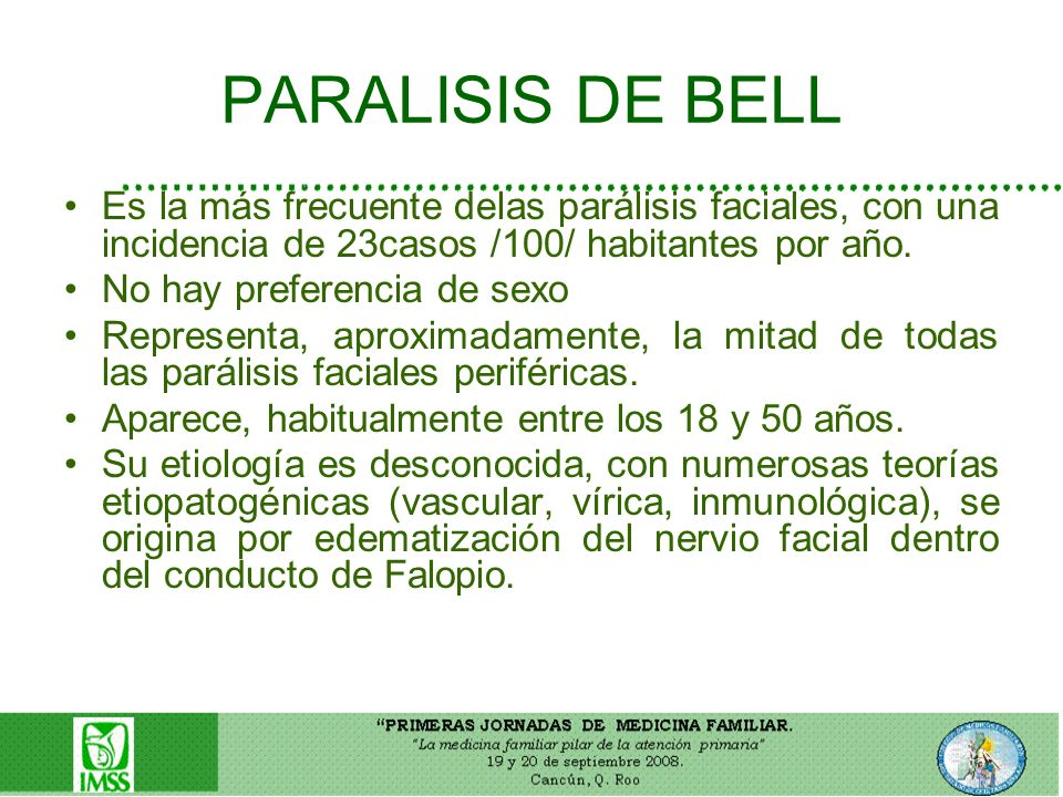 PARALISIS DE BELL Es la más frecuente delas parálisis faciales, con una incidencia de 23casos /100/ habitantes por año.