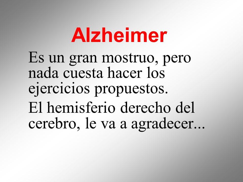 Alzheimer Es un gran mostruo, pero nada cuesta hacer los ejercicios propuestos.