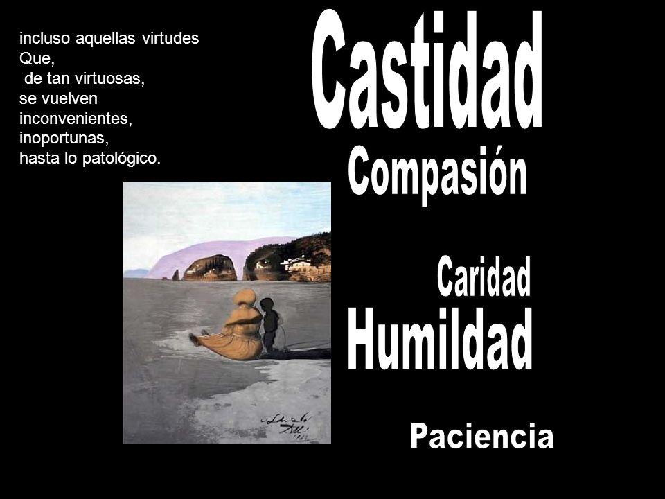 Castidad Compasión Caridad Humildad Paciencia
