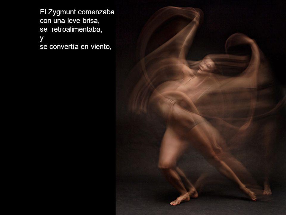 El Zygmunt comenzaba con una leve brisa, se retroalimentaba, y se convertía en viento,