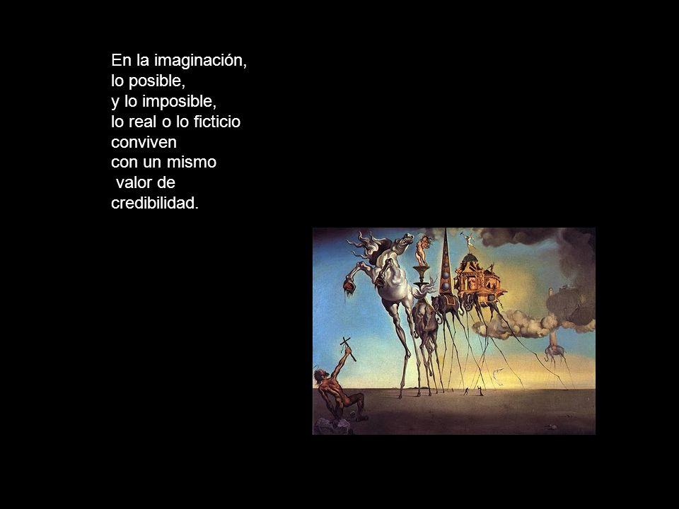 En la imaginación, lo posible, y lo imposible, lo real o lo ficticio. conviven. con un mismo. valor de.