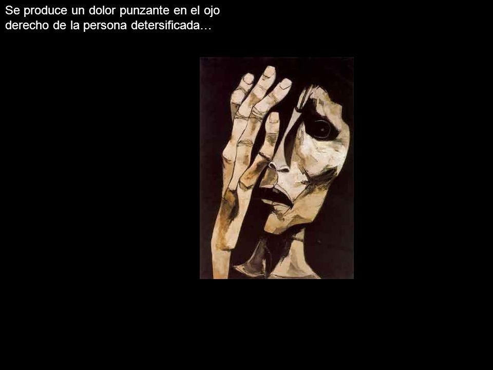 Se produce un dolor punzante en el ojo derecho de la persona detersificada…