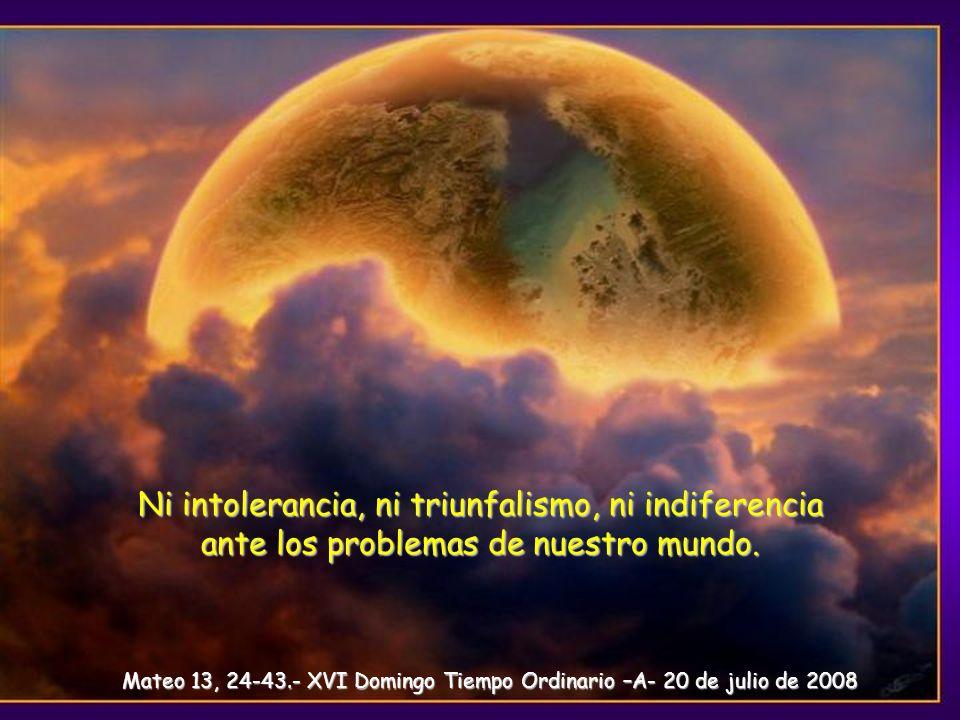 Ni intolerancia, ni triunfalismo, ni indiferencia ante los problemas de nuestro mundo.