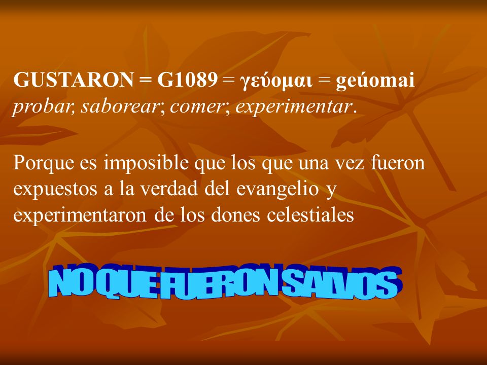 NO QUE FUERON SALVOS GUSTARON = G1089 = γεύομαι = geúomai