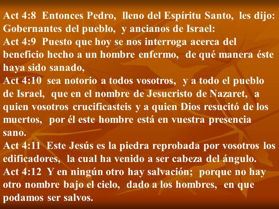 Act 4:8 Entonces Pedro, lleno del Espíritu Santo, les dijo: Gobernantes del pueblo, y ancianos de Israel: