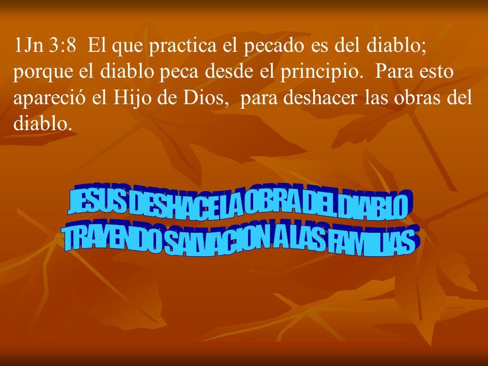 JESUS DESHACE LA OBRA DEL DIABLO TRAYENDO SALVACION A LAS FAMILIAS