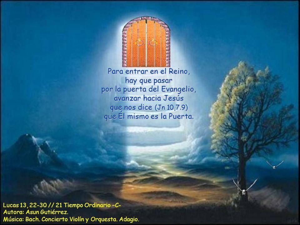 Para entrar en el Reino, hay que pasar por la puerta del Evangelio, avanzar hacia Jesús que nos dice (Jn 10,7.9) que Él mismo es la Puerta.