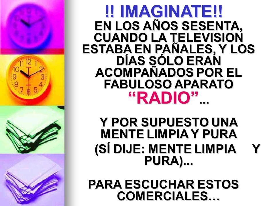 !! IMAGINATE!! EN LOS AÑOS SESENTA, CUANDO LA TELEVISION ESTABA EN PAÑALES, Y LOS DÍAS SÓLO ERAN ACOMPAÑADOS POR EL FABULOSO APARATO RADIO ...
