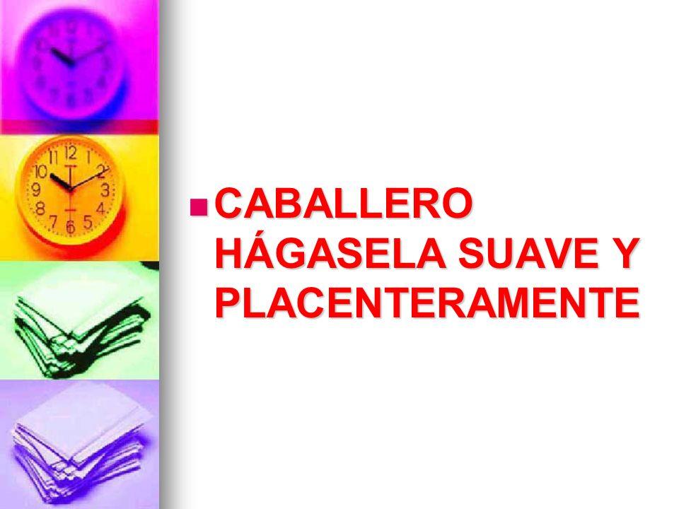 CABALLERO HÁGASELA SUAVE Y PLACENTERAMENTE