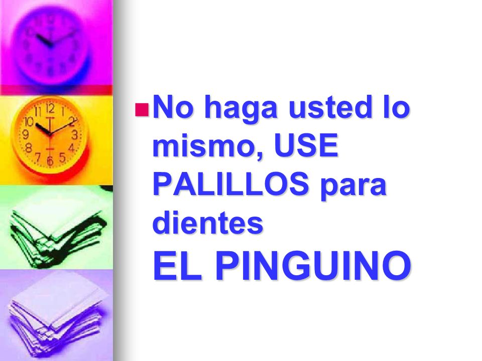 No haga usted lo mismo, USE PALILLOS para dientes EL PINGUINO