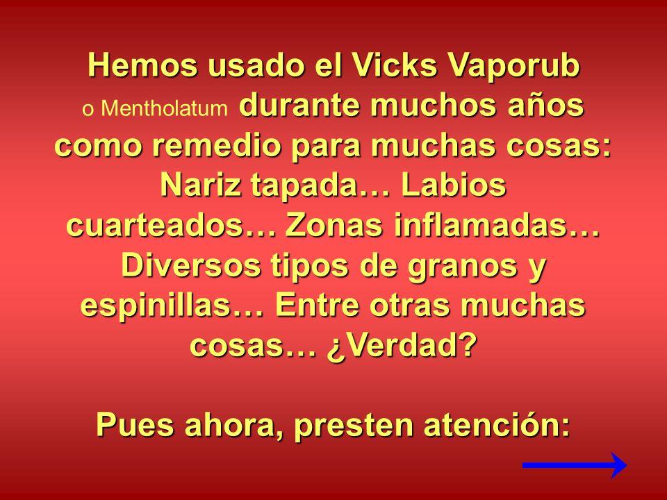Hemos usado el Vicks Vaporub Pues ahora, presten atención: