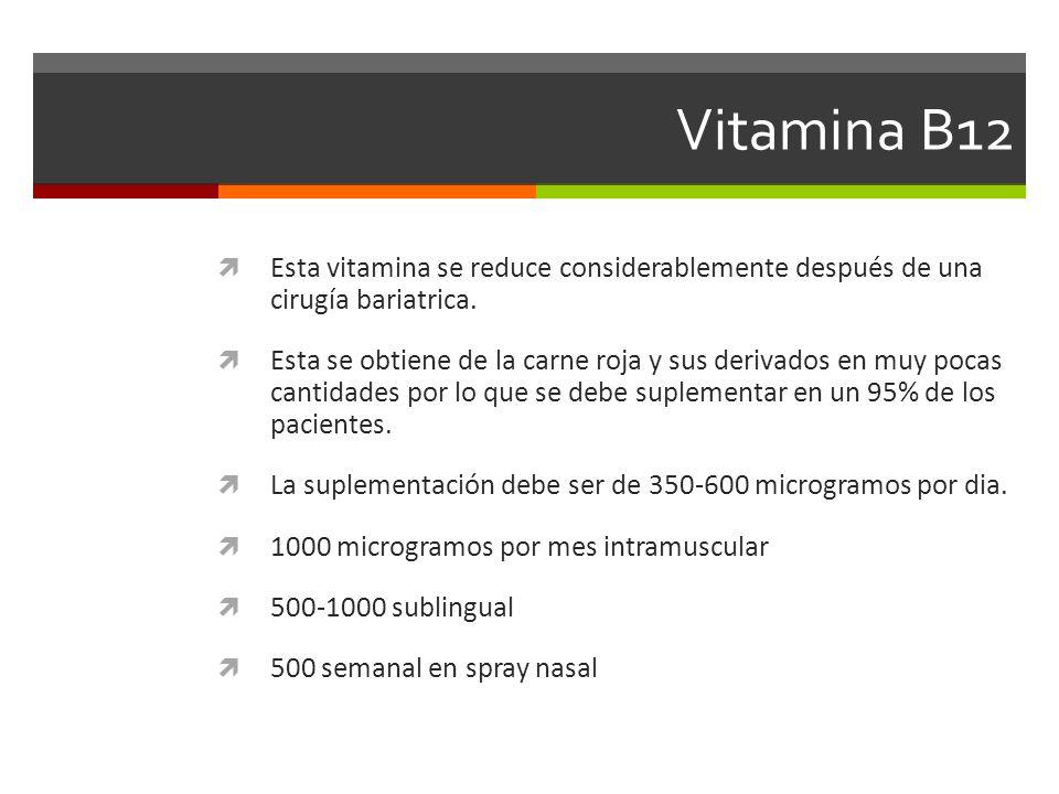 Vitamina B12 Esta vitamina se reduce considerablemente después de una cirugía bariatrica.