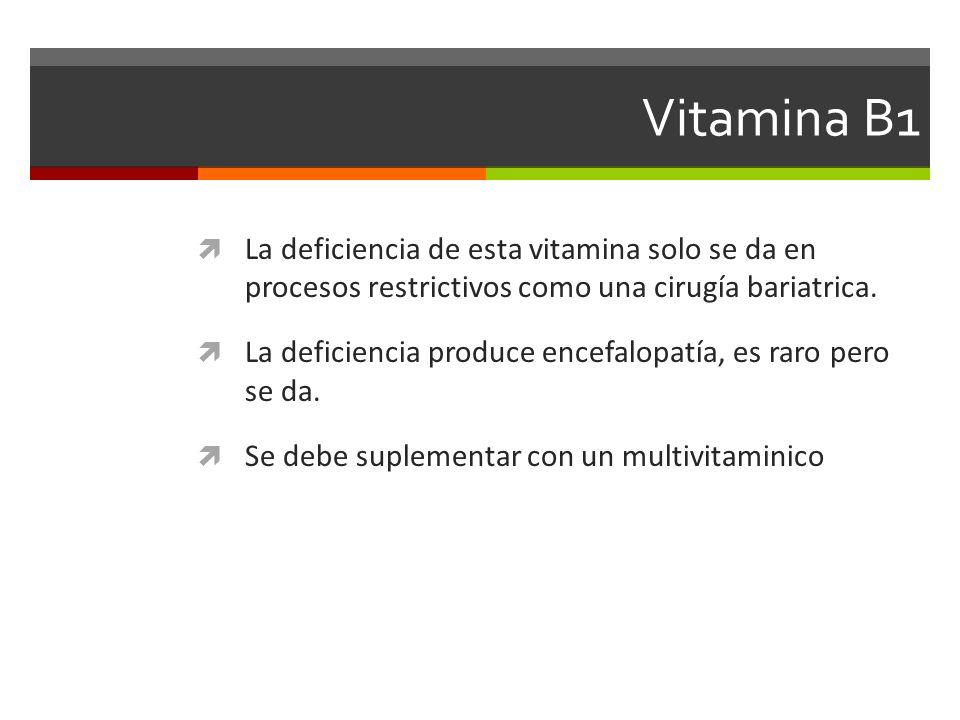Vitamina B1 La deficiencia de esta vitamina solo se da en procesos restrictivos como una cirugía bariatrica.
