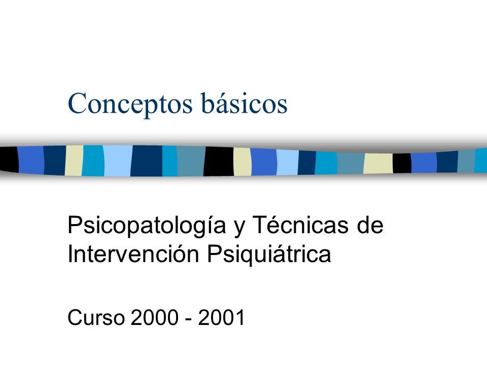 Conceptos básicos Psicopatología y Técnicas de Intervención Psiquiátrica Curso 2000 - 2001