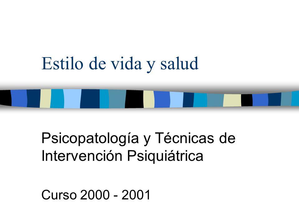 Estilo de vida y salud Psicopatología y Técnicas de Intervención Psiquiátrica Curso 2000 - 2001