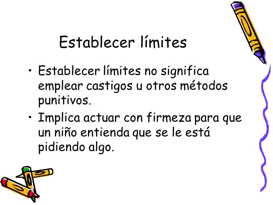 Establecer límites Establecer límites no significa emplear castigos u otros métodos punitivos.