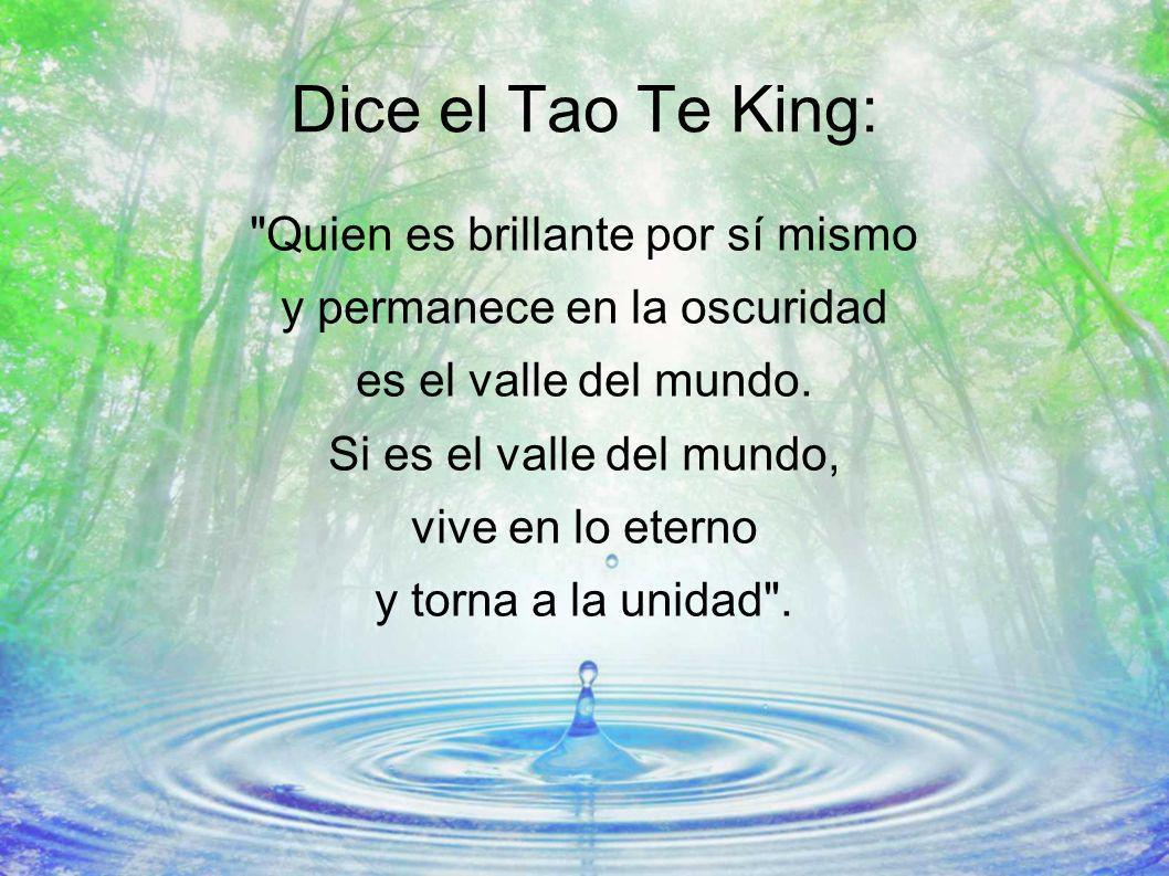 Dice el Tao Te King: Quien es brillante por sí mismo