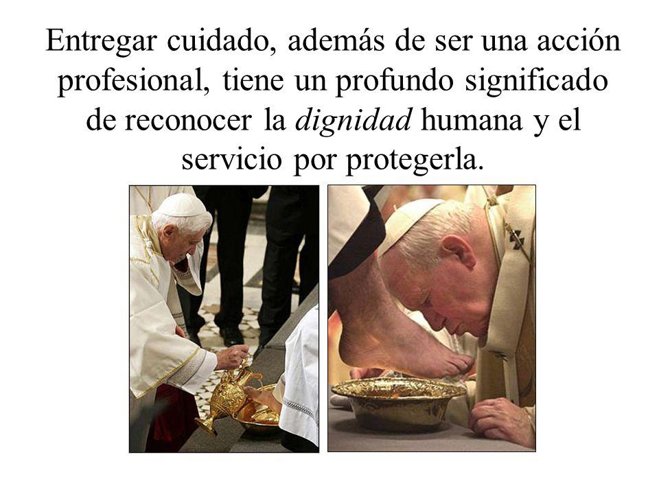 Entregar cuidado, además de ser una acción profesional, tiene un profundo significado de reconocer la dignidad humana y el servicio por protegerla.