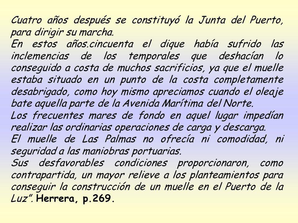 Cuatro años después se constituyó la Junta del Puerto, para dirigir su marcha.