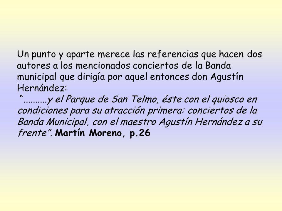 Un punto y aparte merece las referencias que hacen dos autores a los mencionados conciertos de la Banda municipal que dirigía por aquel entonces don Agustín Hernández: