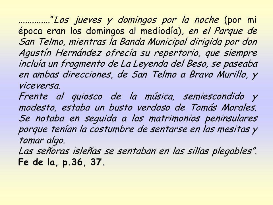 .............. Los jueves y domingos por la noche (por mi época eran los domingos al mediodía), en el Parque de San Telmo, mientras la Banda Municipal dirigida por don Agustín Hernández ofrecía su repertorio, que siempre incluía un fragmento de La Leyenda del Beso, se paseaba en ambas direcciones, de San Telmo a Bravo Murillo, y viceversa.