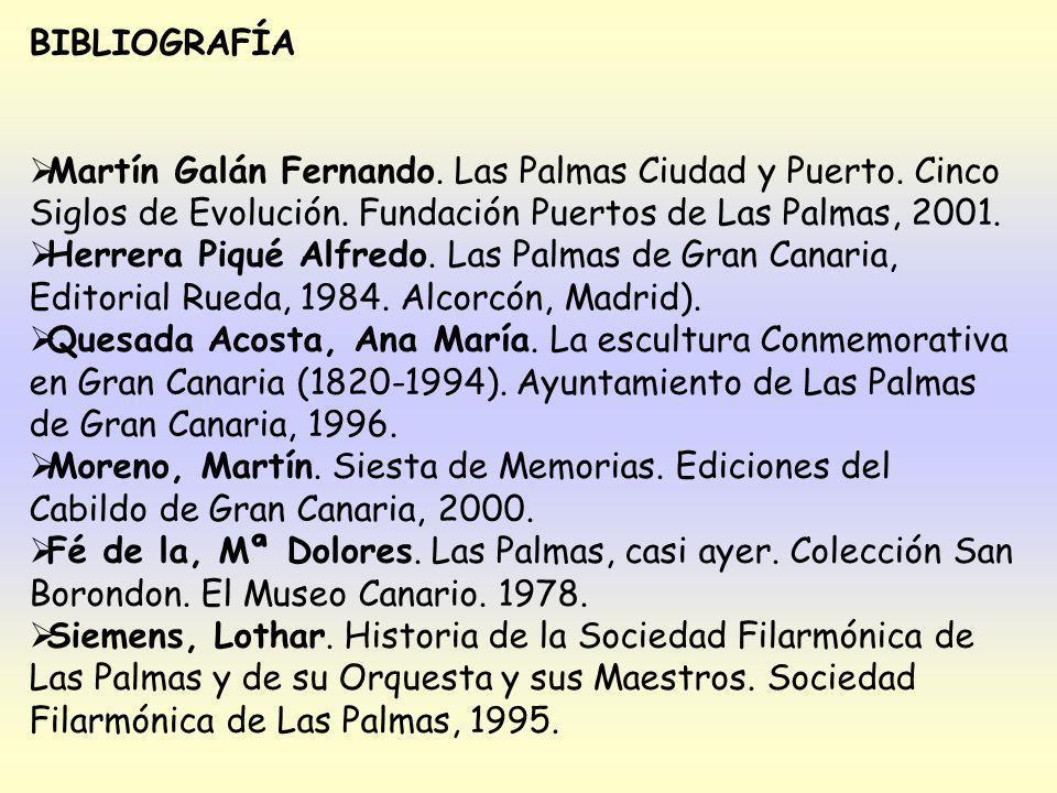 BIBLIOGRAFÍA Martín Galán Fernando. Las Palmas Ciudad y Puerto. Cinco Siglos de Evolución. Fundación Puertos de Las Palmas, 2001.