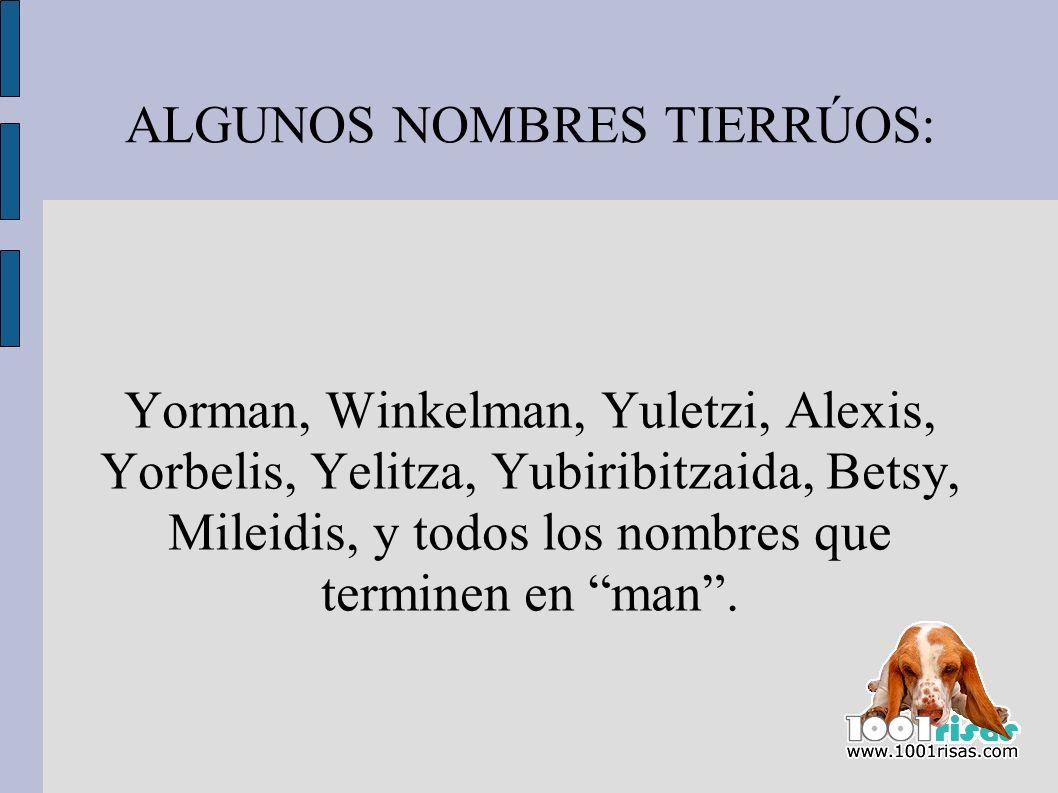ALGUNOS NOMBRES TIERRÚOS: