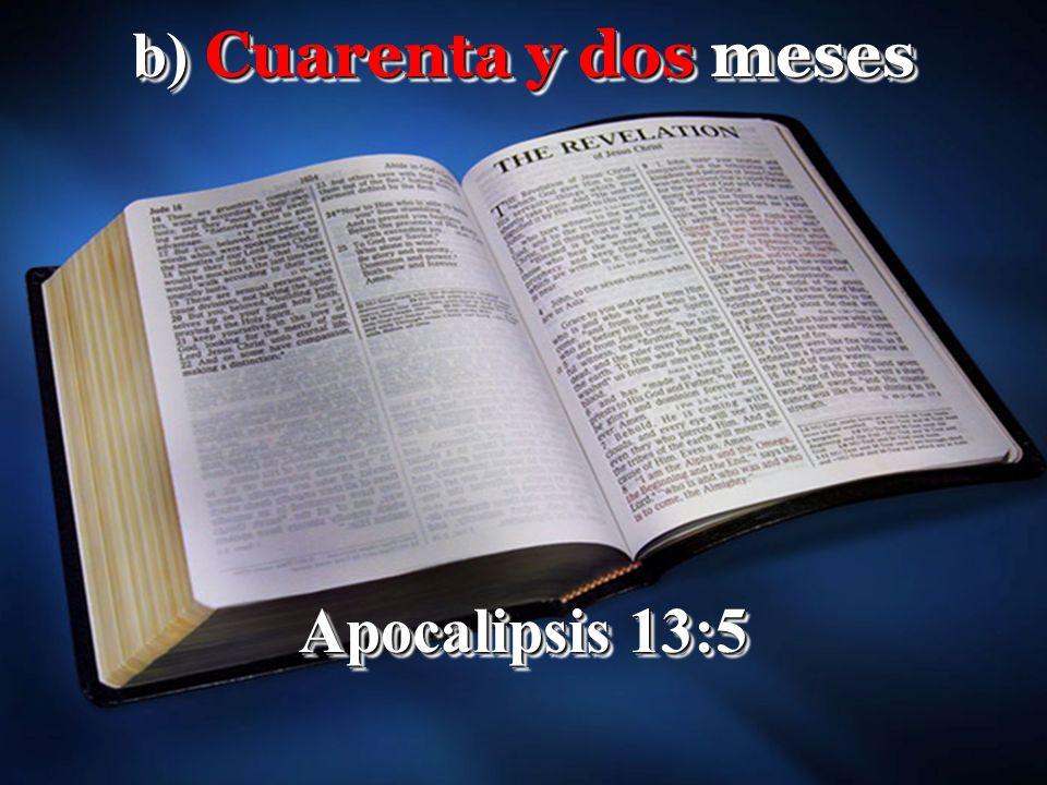 b) Cuarenta y dos meses Apocalipsis 13:5