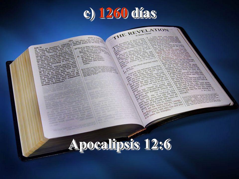 c) 1260 días Apocalipsis 12:6