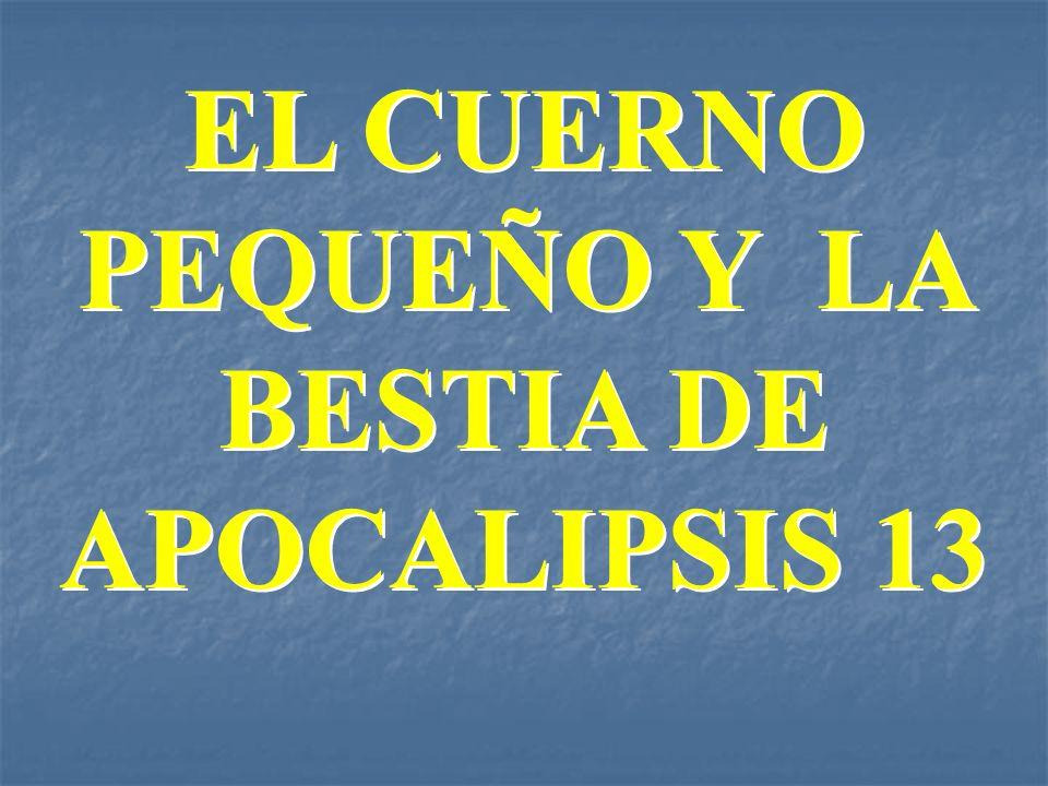 EL CUERNO PEQUEÑO Y LA BESTIA DE APOCALIPSIS 13