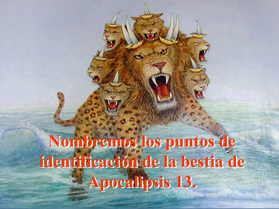 Nombremos los puntos de identificación de la bestia de Apocalipsis 13.