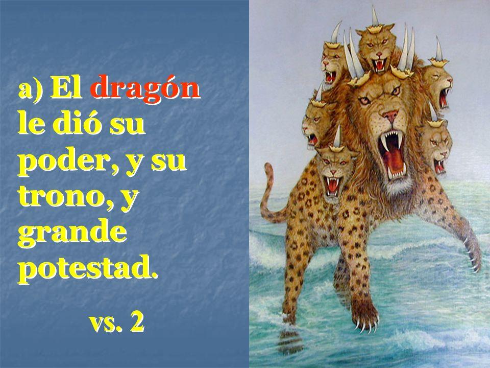 a) El dragón le dió su poder, y su trono, y grande potestad.