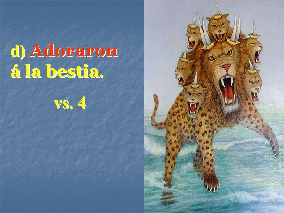 d) Adoraron á la bestia. vs. 4