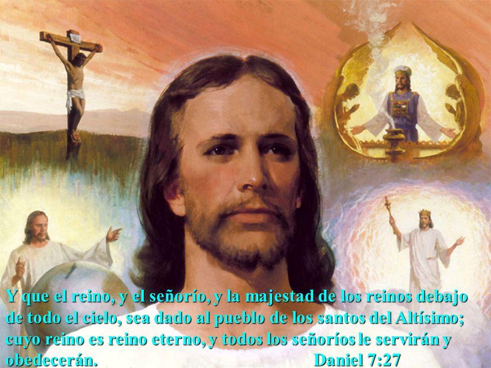 Y que el reino, y el señorío, y la majestad de los reinos debajo de todo el cielo, sea dado al pueblo de los santos del Altísimo; cuyo reino es reino eterno, y todos los señoríos le servirán y obedecerán.