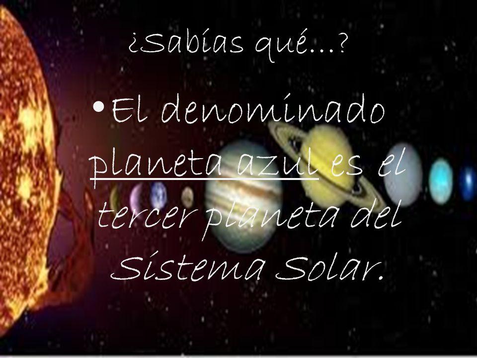 El denominado planeta azul es el tercer planeta del Sistema Solar.
