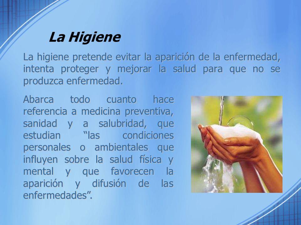 La Higiene La higiene pretende evitar la aparición de la enfermedad, intenta proteger y mejorar la salud para que no se produzca enfermedad.