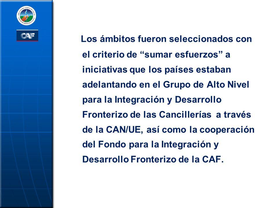Los ámbitos fueron seleccionados con el criterio de sumar esfuerzos a iniciativas que los países estaban adelantando en el Grupo de Alto Nivel para la Integración y Desarrollo Fronterizo de las Cancillerías a través de la CAN/UE, así como la cooperación del Fondo para la Integración y Desarrollo Fronterizo de la CAF.