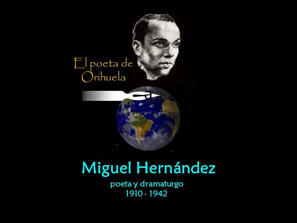 El poeta de Orihuela a Miguel Hernández poeta y dramaturgo 1910 - 1942