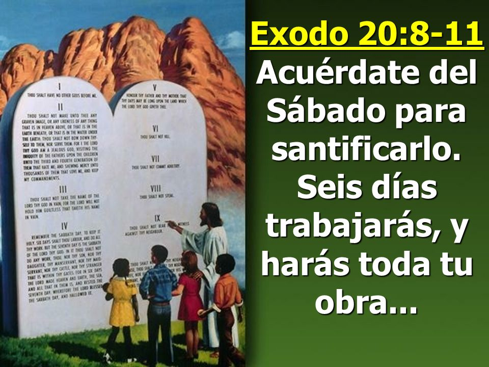 Exodo 20:8-11 Acuérdate del Sábado para santificarlo