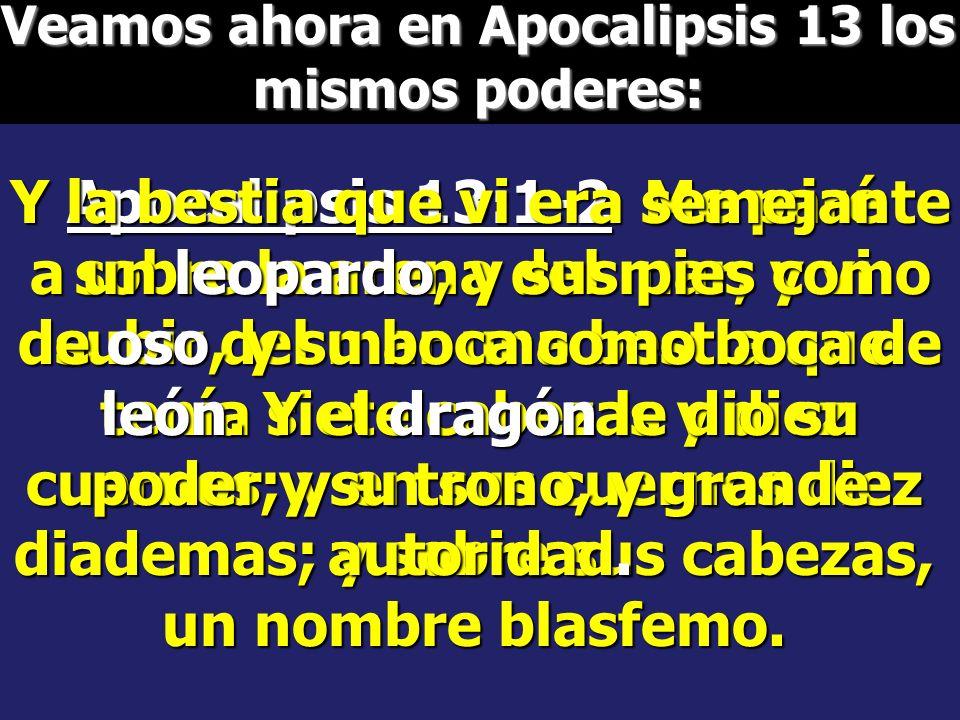 Veamos ahora en Apocalipsis 13 los mismos poderes: